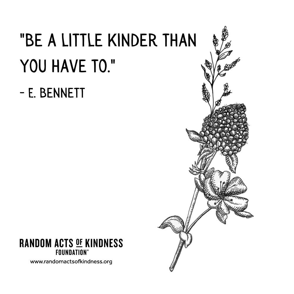 """Quotation: """"Be a little kinder than you have to."""" E. Bennett"""