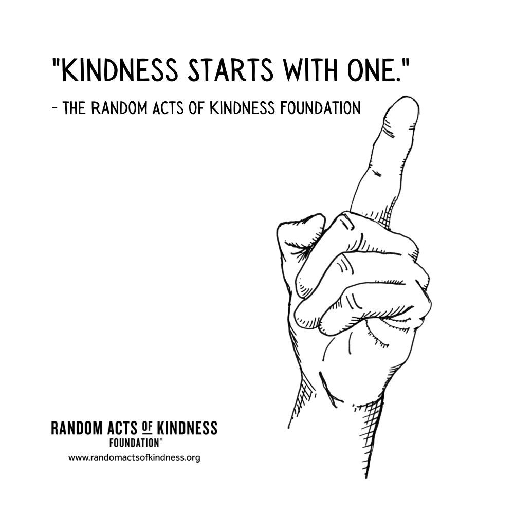 Quotation: Kindness starts with one. The Random Acts of Kindness Foundation